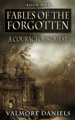 A Courageous Quest (Fables Of The Forgotten, Book One) by Valmore Daniels