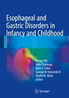 Esophageal and Gastric Disorders in Infancy and Childhood by Holger Till