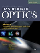 Handbook of Optics, Third Edition Volume V: Atmospheric Optics, Modulators, Fiber Optics, X-Ray and…