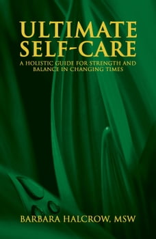 Ultimate Self-Care, A Holistic Guide for Strength and Balance in Changing Times
