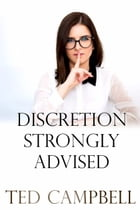 Discretion Strongly Advised by Ted Campbell