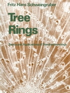 Tree Rings: Basics and Applications of Dendrochronology by Fritz Hans Schweingruber