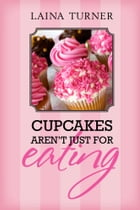 Cupcakes Aren't Just For Eating by Laina Turner