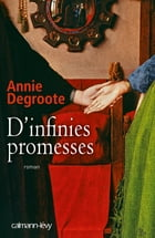 D'infinies promesses by Annie Degroote