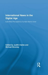 International News in the Digital Age: East-West Perceptions of A New World Order