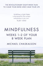 Mindfulness: Weeks 1-2 of Your 8-Week Plan by Michael Chaskalson