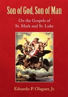 Son of God, Son of Man: On the Gospels of St. Mark and St. Luke