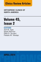 Volume 45, Issue 2, An Issue of Orthopedic Clinics, E-Book by Asif M. Ilyas, MD