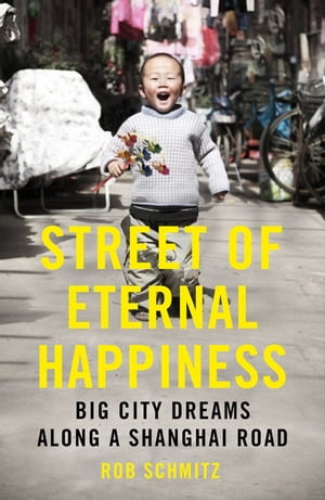 Street of Eternal Happiness Big City Dreams Along a Shanghai Road