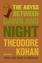 The Abyss Between Dawn and Night by Theodore Kohan