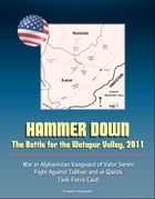 Hammer Down: The Battle for the Watapur Valley, 2011 - War in Afghanistan Vanguard of Valor Series, Fight Against Taliban and al-Qaeda, Task Force Cac by Progressive Management