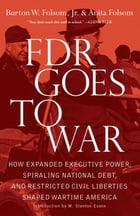 FDR Goes to War: How Expanded Executive Power, Spiraling National Debt, and Restricted Civil…