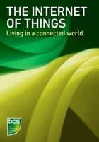 The Internet of Things: Living in a connected world by BCS, The Chartered Institute for IT