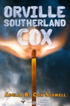 Orville Southerland Cox by Adelia B. Cox Sidwell