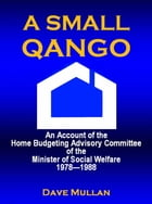 A Small Qango: Reminiscences of the Home Budgeting Advisory Committee of the Minister of Social Welfare 1978 - 1988 by Dave Mullan