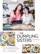 The Dumpling Sisters Cookbook: Over 100 Favourite Recipes From A Chinese Family Kitchen by The Dumpling Sisters