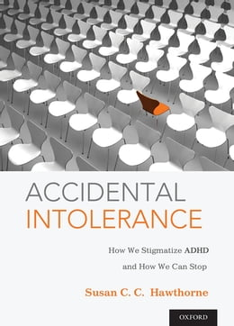 Book Accidental Intolerance: How We Stigmatize ADHD and How We Can Stop by Susan C. C. Hawthorne