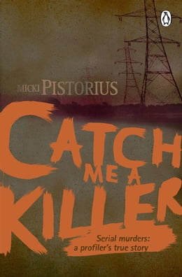 Book Catch me a Killer: Serial murders – a profiler's true story by Micki  Pistorius