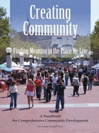 Creating Community: Finding Meaning in the Place We Live