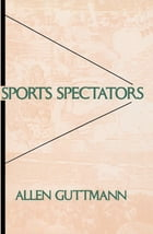 Sports Spectators by Allen Guttmann