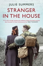 Stranger in the House: Women's Stories of Men Returning from the Second World War by Julie Summers