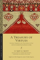 A Treasury of Virtues: Sayings, Sermons, and Teachings of Ali, with the One Hundred Proverbs…