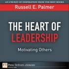The Heart of Leadership: Motivating Others by Russell E. Palmer