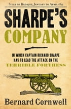 Sharpe's Company: The Siege of Badajoz, January to April 1812 (The Sharpe Series, Book 13) by Bernard Cornwell