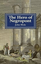 The Hero of Negropont by John Mole