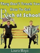 They Don't Teach You How to Get Rich at School by Laura Maya