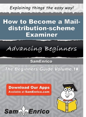How to Become a Mail-distribution-scheme Examiner: How to Become a Mail-distribution-scheme Examiner by Elidia Hoover