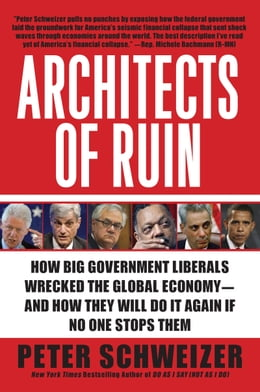 Book Architects of Ruin: How Big Government Liberals Wrecked the Global Economy--and How They Will Do It… by Peter Schweizer