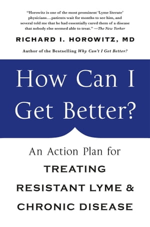 How Can I Get Better? An Action Plan for Treating Resistant Lyme and Chronic Disease