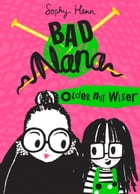 Older Not Wiser (Bad Nana) by Sophy Henn