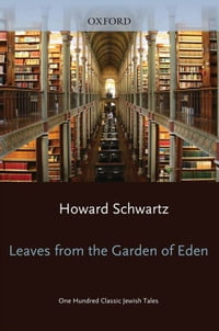 Leaves from the Garden of Eden: One Hundred Classic Jewish Tales