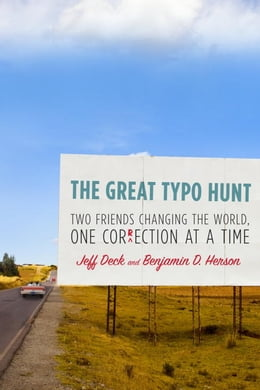 Book The Great Typo Hunt: Two Friends Changing the World, One Correction at a Time by Jeff Deck