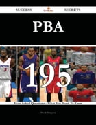 Pba 195 Success Secrets - 195 Most Asked Questions On Pba - What You Need To Know