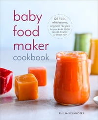 baby food maker cookbook 125 fresh organic wholesome recipes for