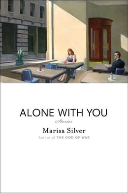 Book Alone With You: Stories by Marisa Silver