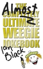 The Almost Completely Ultimate Weegie Jokebook by Ian Black
