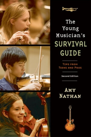The Young Musician's Survival Guide Tips from Teens and Pros