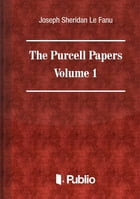 The Purcell Papers Volume I. by Joseph Sheridan Le Fanu