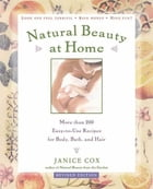 Natural Beauty at Home, Revised Edition: More Than 250 Easy-to-Use Recipes for Body, Bath, and Hair by Janice Cox