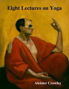 Eight Lectures on Yoga by Aleister Crowley