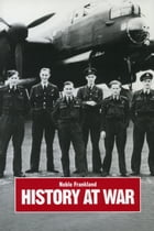 History at War: The Campaigns of an Historian by Noble Frankland
