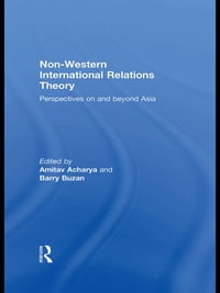 Non-Western International Relations Theory: Perspectives On and Beyond Asia