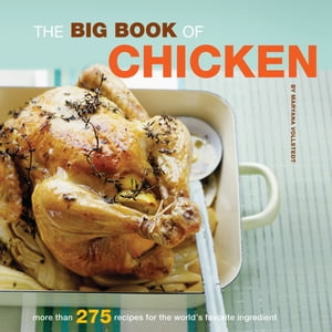 The Big Book of Chicken Over 300 Exciting Ways to Cook Chicken