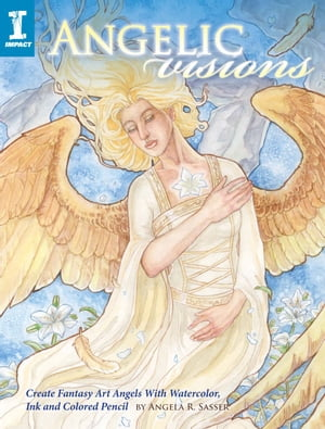 Angelic Visions Create Fantasy Art Angels With Watercolor,  Ink and Colored Pencil.