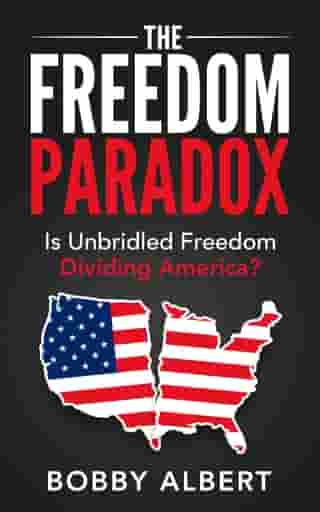 The Freedom Paradox: Is Unbridled Freedom Dividing America?