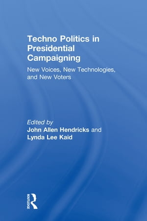 Techno Politics in Presidential Campaigning New Voices,  New Technologies,  and New Voters